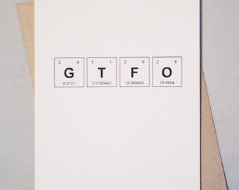 GTFO Snarky Science Card Periodic Table of the Elements / Text Speak Get the F Out / Sentimental Elements Greeting Card / Sassy Chemistry