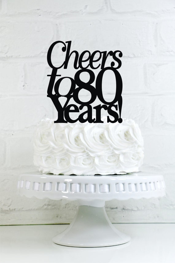 Cheers To 80 Years 80th Anniversary Or Birthday Cake Topper Or