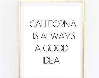 Printable California Is Always A Good Idea Quote Typographic Print Art Wall Travel