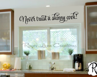 Kitchen Wall Decal- Never Trust a Skinny Cook Vinyl  Kitchen Decor- Kitchen Wall Decor-Kitchen Wall Decor- Kitchen Decal