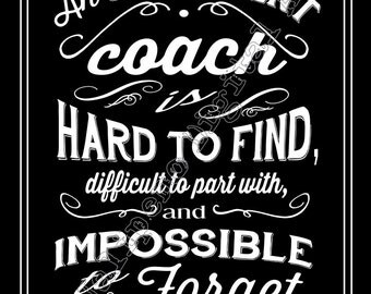 An excellent coach is hard to find, difficult to part with Quote Saying INSTANT DOWNLOAD Printable Teacher Gift