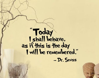 Dr. Seuss Wall DECAL ...Today I shall behave ... Quotes and Phrase Vinyl sticker home decor