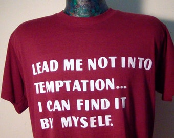 """70s/80s Humor T Shirt, Men's Size Large """"Lead me Not Into Temptation...I Can Find it Myself,"""" Maroon, Tight Fitting, 50/50 blend, Thin,Nice!"""