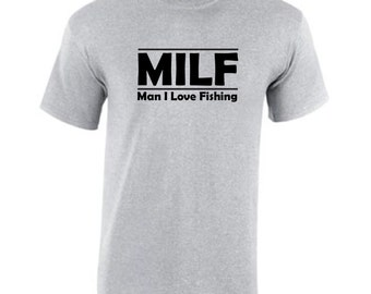 Fast Shipping! Great Reviews!   MILF, Man I Love Fishing.  Funny T Shirt.  Father's Day Gift. Gift for dad.  In grey by Pink Pig Printing