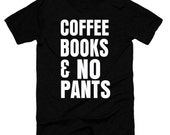 Coffee Books and No Pants T- Shirt,