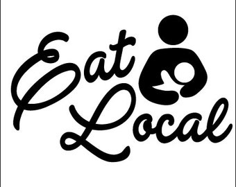 Eat Local - Breast Feeding Decal