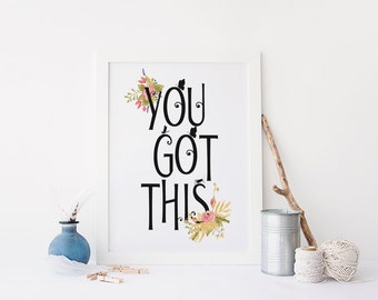 "PRINTABLE Art ""You Got This"" Typography Art Print Floral Quote Inspirational Poster Motivational Poster Inspirational Quote Apartment Decor"
