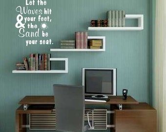 Let the Waves hit your feet & the Sand be your seat. - wall decal home decor