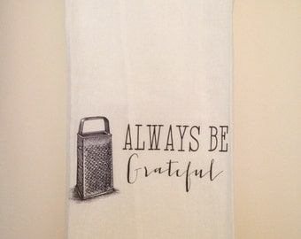 Always Be Grateful Flour Sack Tea Towel