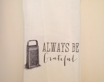 Always Be Grateful Flour Sack Tea Towel