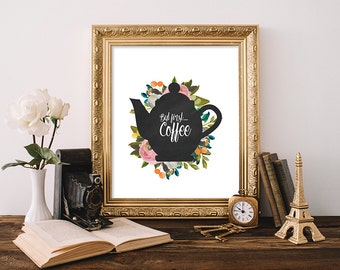 Coffee Print 8x10 Instant Download But First Coffee Quote Art Print Coffee Pot Printable Floral Print Kitchen Art Print Chalkboard Printable