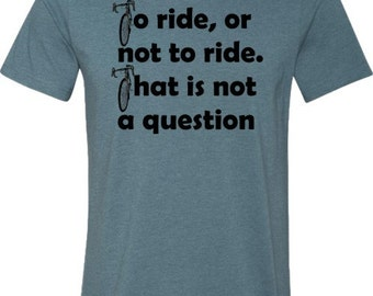 Bicycle T-Shirt -Road Bike-To Ride, or Not to Ride-Quote t-shirt,Men's Bicycle Shirt,Gifts for Cyclists,bike gift,road bike gift,blue tshirt