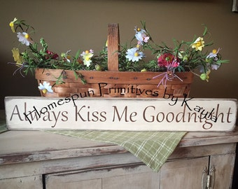 Always Kiss Me Goodnight Primitive Sign
