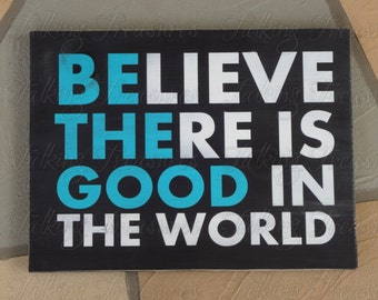 Believe there is good in the world wood sign
