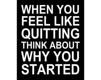 When You Feel Like quitting - Available Sizes (8x10) (11x14) (16x20) (18x24) (20x24) (24x30)