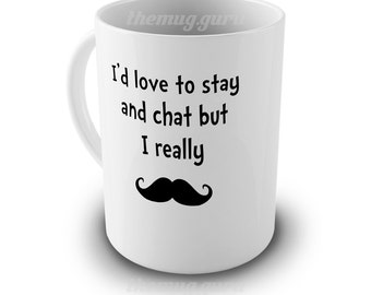 Personalised Funny Mug - I'd love to stay and chat but I really moustache
