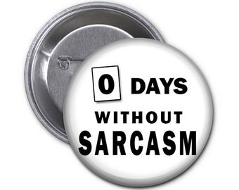 Zero Days without Sarcasm- 2*25 inch Pin back Button or Magnet