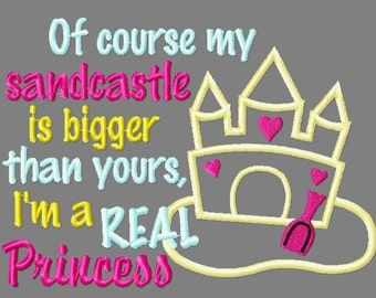 Buy 3 get 1 free! Of course my sandcastle is bigger than yours, I'm a real princess embroidery design, sandcastle applique design, summer em