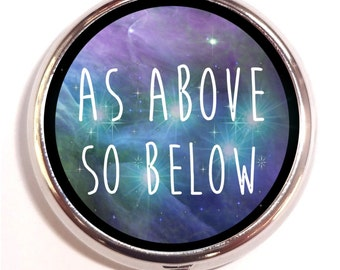 As Above So Below Pill box Pillbox Case Holder - Mystical Metaphysical - Psychedelic Quote - Cosmic Galaxy Universe - Affirmation Spiritual