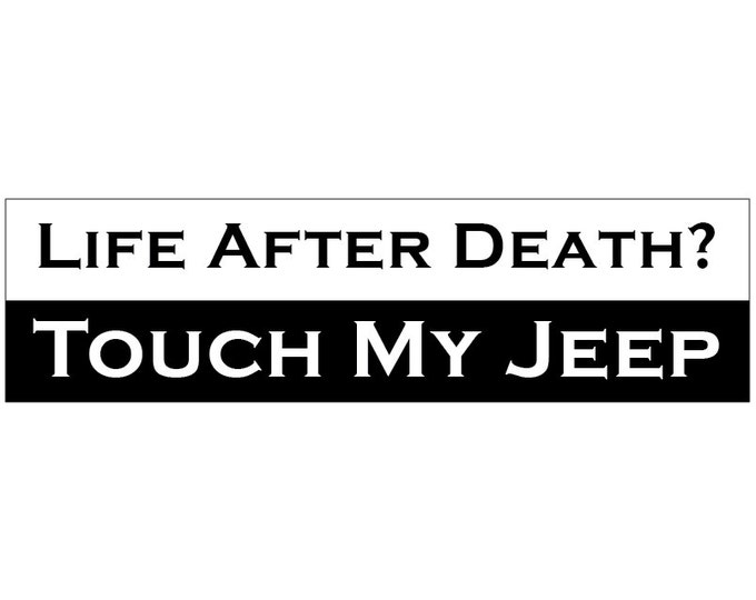 Life After Death? Touch My Jeep... Decal Vinyl or Magnet Bumper Sticker