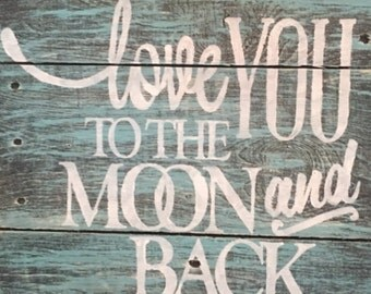 Handmade hand painted distressed wood sign Love You to the Moon and Back, nursery sign, repurposed wood, distressed sign