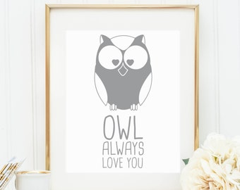 Gray Owl Wall Print, Nursery Wall Art, Downloadable Print, Owl Art, Printable Art, Owl Always Love You, Quote Print, Nursery Print