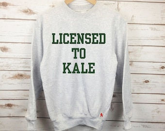 Licensed to Kale Sweater - Slogan Sweatshirt - Fashion Blogger - Healthy Eating Sweatshirt - Fitness Shirt - Unisex Gym Sweater