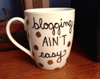 Blogging Ain't Easy Hand Designed Coffee Mug