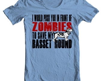 Basset Hound T-shirt - I Would Push You In Front Of Zombies To Save My Basset Hound - My Dog Basset Hound T-shirt