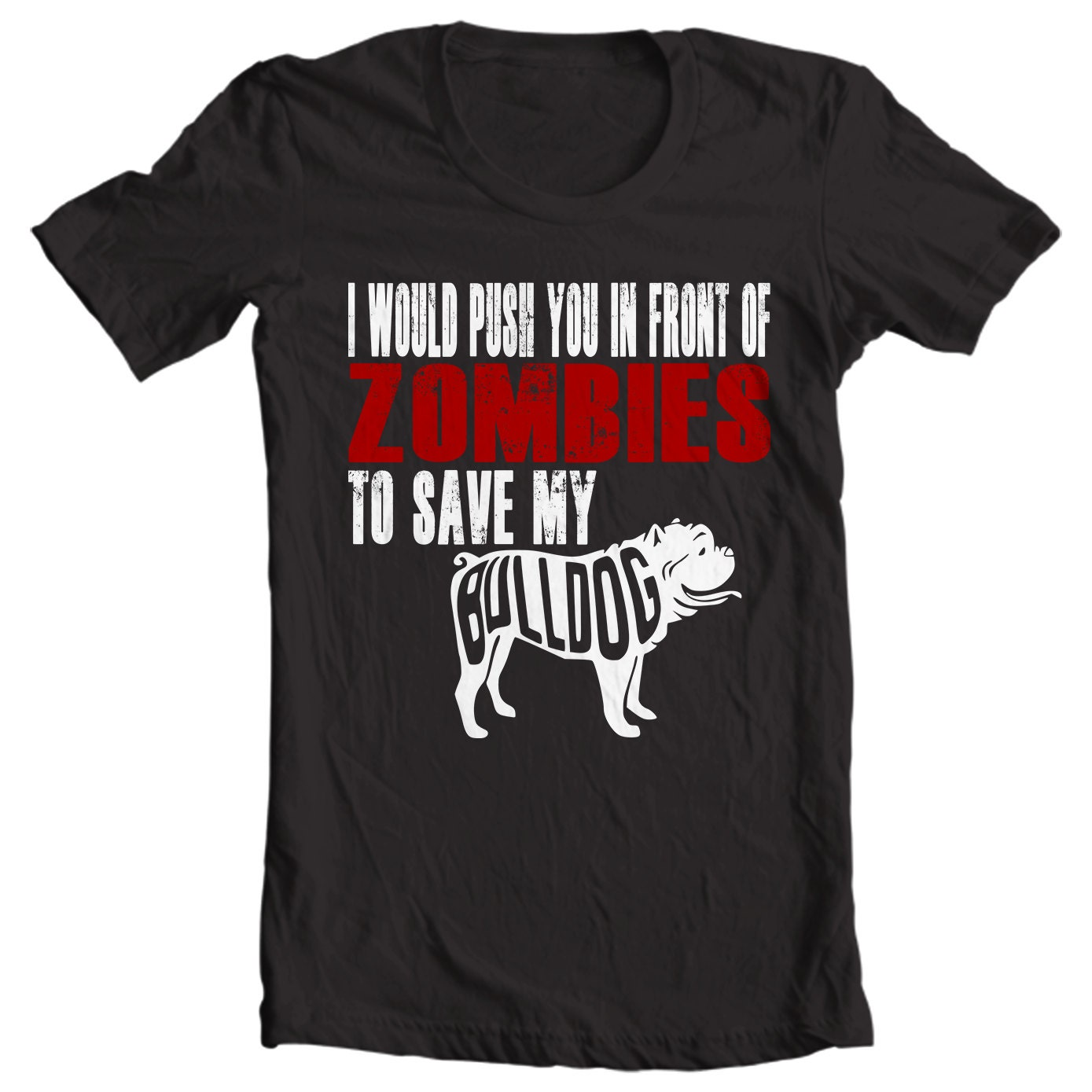 Bulldog T-shirt - I Would Push You In Front Of Zombies To Save My Bulldog - My Dog Bulldog T-shirt