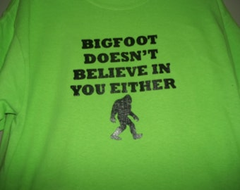 New BigFoot Doesn't Believe In You Either Sasquatch Custom Tshirt Small - 4XL Free Gift Shipping