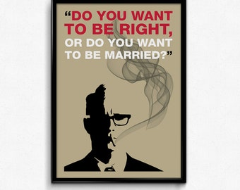 Mad Men Poster Roger Sterling Quote - Do You Want To Be Right Or Do You Want To Be Married? - Art Print - 8x10 to 24x36 - Vintage Style