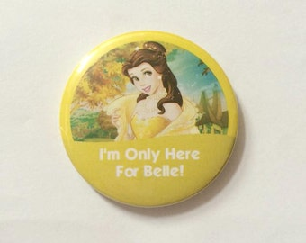 """Belle from Beauty & The Beast """"I'm Only Here For Belle!"""" Disney Park Inspired Celebration Button/Pin/Badge"""