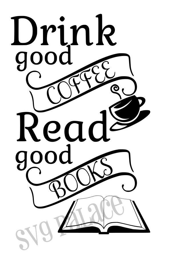 drink good coffee read good books svg cut file  by svgpalace