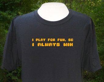 I Play for Fun, So I Always Win T-shirt