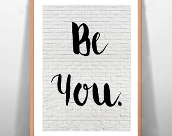 Be You Inspirational Quote Art Wall Decor Motivational Poster Instant Download Digital Typography Print