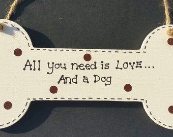 Doggy Humour Funny Plaque All You Need Is Love ... And A Dog
