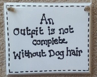 Doggy Humour Funny Plaque An Outfit is not complete without dog hair!