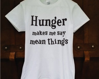Hunger Makes Me Say Mean Things Graphic Tee - Women's S,M,L,XL