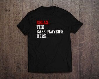 Relax. The Bass Player's Here - T Shirt