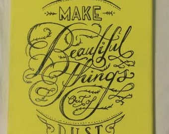 Quote Canvas- You Make Beautiful Things Out of Dust Hand painted Canvas Inspirational