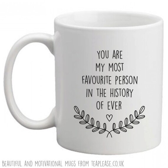 My favourite person in history ever coffee mug, lovely gift for your partner, mum, dad or any favourite.