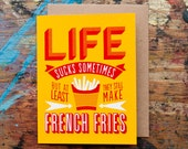 Life Sucks Sometimes, But at least They Still Make French Fries (SYM-02) Blank Inside Screenprint Greeting Card Sympathy Humorous Funny