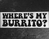 Where's My Burrito? : Bumper Sticker