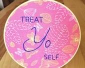 Treat Yo Self Embroidery Hoop