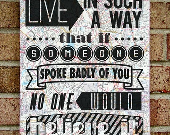 Live in Such a Way That if Someone Spoke Badly of You No One Would Believe It : Typography Quote Art onVintage Map Canvas