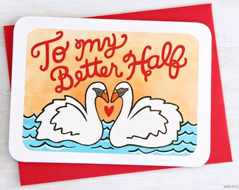 To My Better Half Swans - Anniversary, Valentines Card