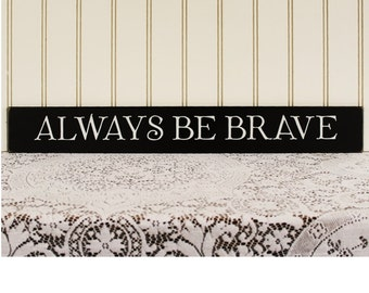 Always be Brave Sign Wall Decor Family Saying Handcrafted Wall Art