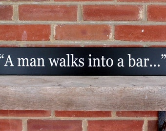 A Man Walks into a Bar Funny Wood Sign Joke Quote Wall Decor