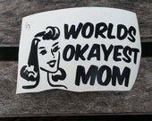 Car decal. Funny. Adult humor vinyl sticker World's Okayest Mom/Dad.